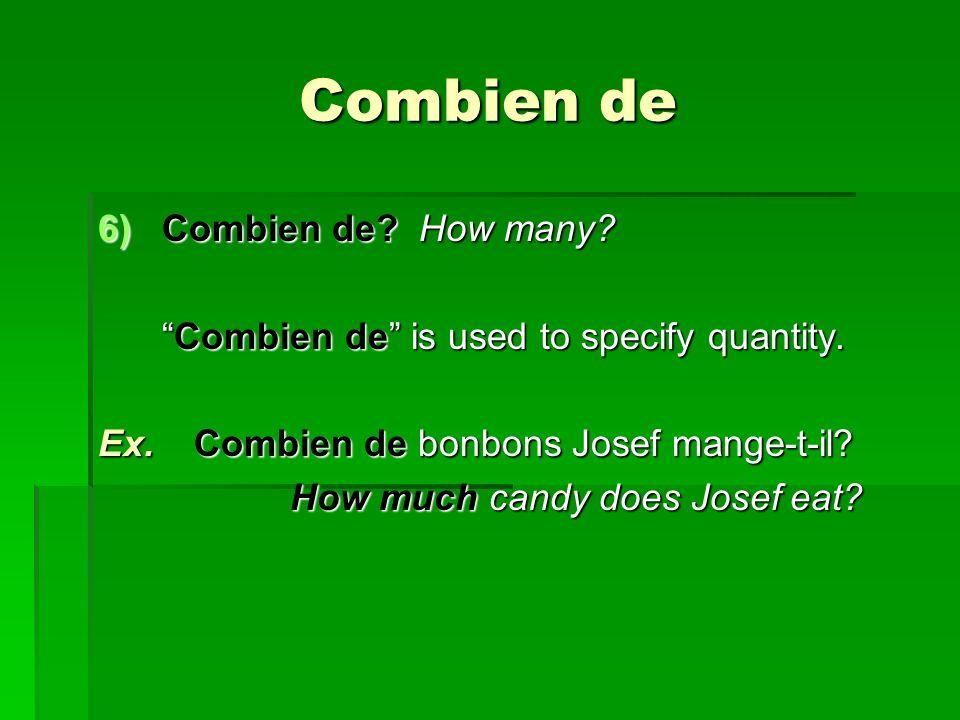 Combien de 6)Combien de? How many? Combien de is used to specify quantity.Combien de is used to specify quantity. Ex. Combien de bonbons Josef mange-t