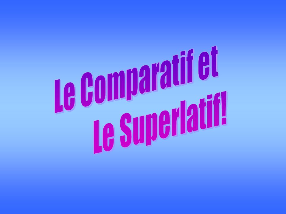 Le Comparatif We use the comparative to compare: 1) Two things or two people: Ex:La Chine est grande.