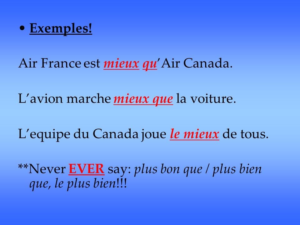 Exemples. Air France est mieux quAir Canada. Lavion marche mieux que la voiture.