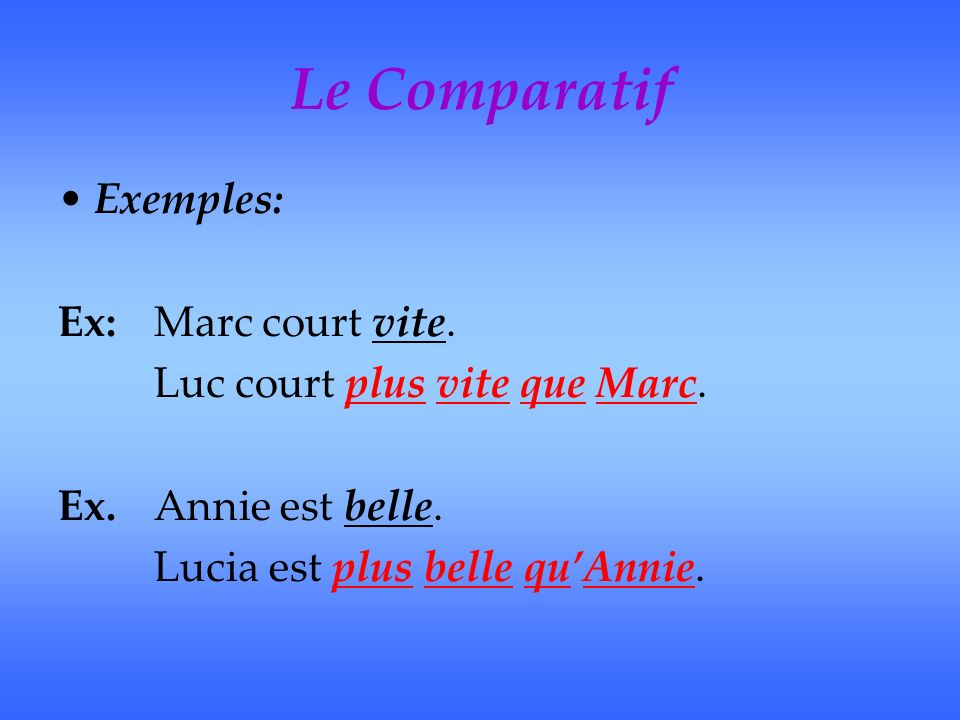 Le Superlatif We use the superlative to compare: 1) more than two objects or people: Ex.