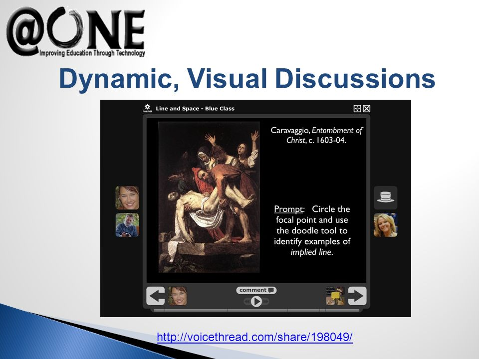 http://voicethread.com/share/198049/ Dynamic, Visual Discussions