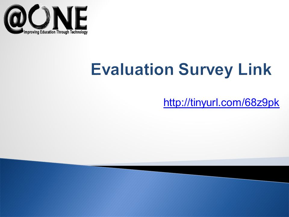 http://tinyurl.com/68z9pk Evaluation Survey Link
