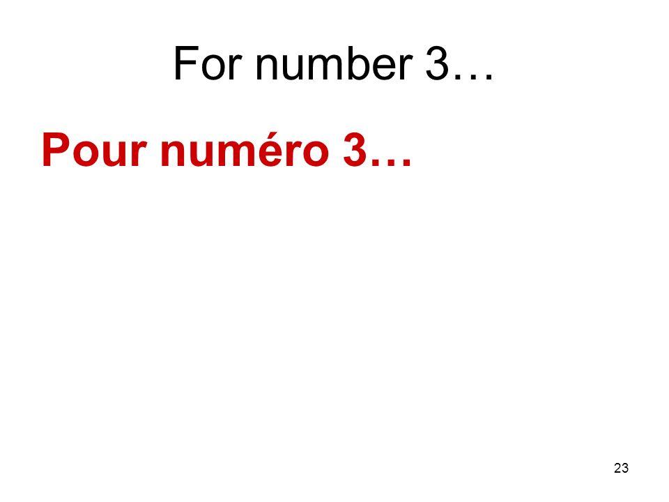 23 For number 3… Pour numéro 3…