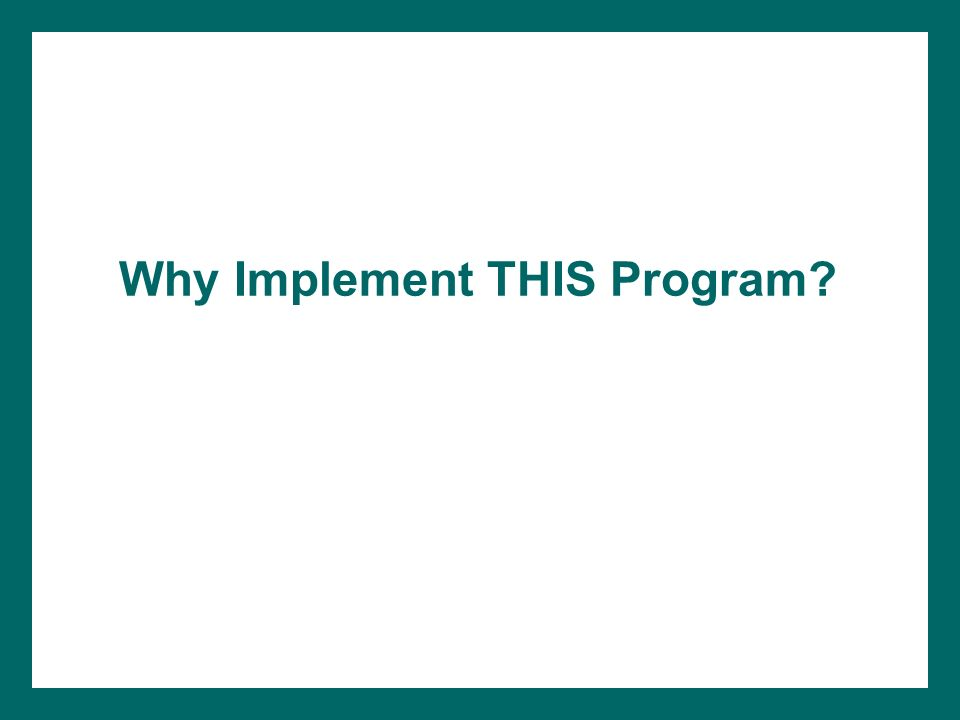 Why Implement THIS Program?