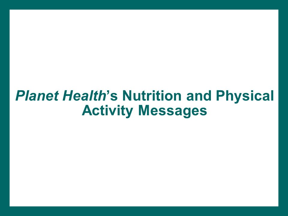 Planet Healths Nutrition and Physical Activity Messages