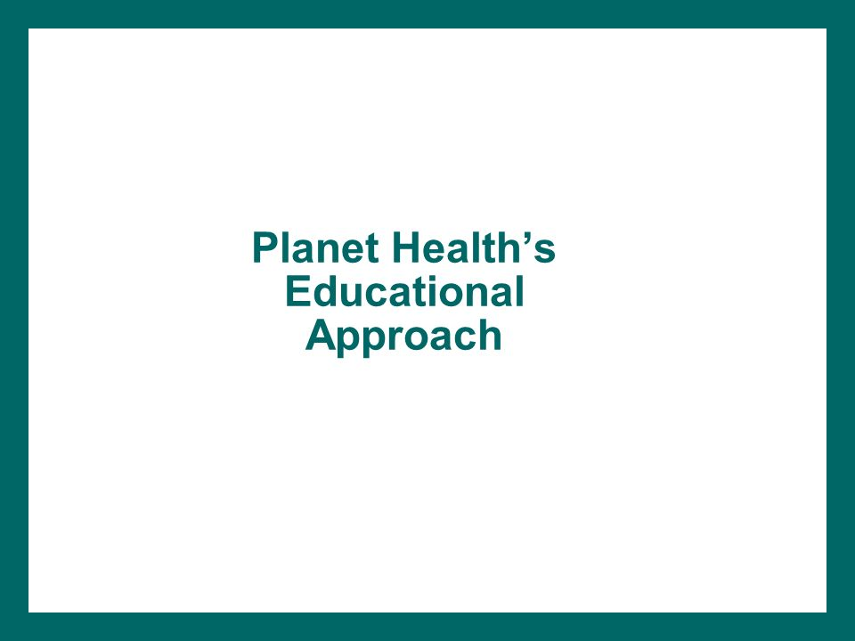 Planet Healths Educational Approach