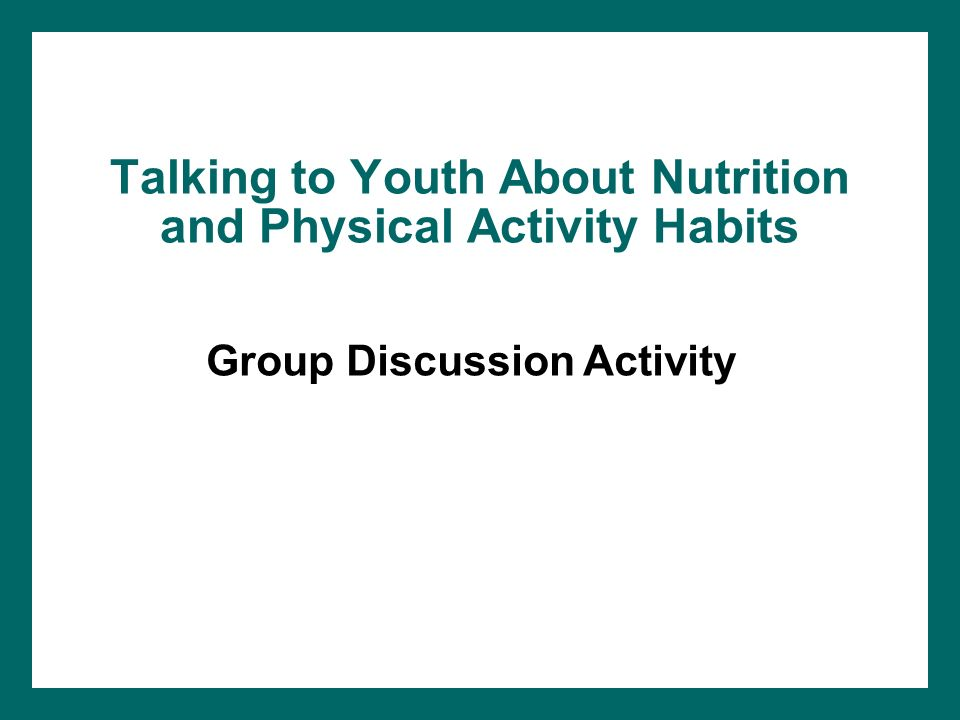 Talking to Youth About Nutrition and Physical Activity Habits Group Discussion Activity
