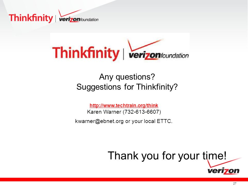27 Thank you for your time! Any questions? Suggestions for Thinkfinity? http://www.techtrain.org/think Karen Warner (732-613-6607) kwarner@ebnet.org o