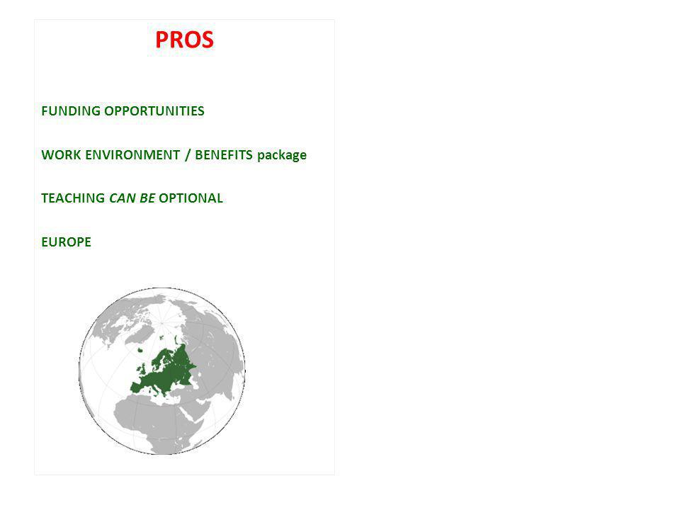 PROS FUNDING OPPORTUNITIES WORK ENVIRONMENT / BENEFITS package TEACHING CAN BE OPTIONAL EUROPE