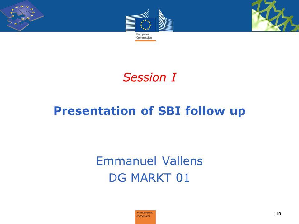 Session I Presentation of SBI follow up Emmanuel Vallens DG MARKT 01 10