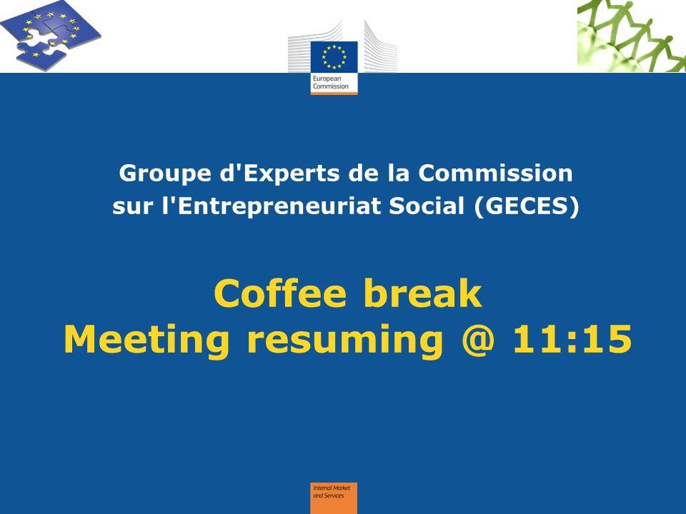 Coffee break Meeting resuming @ 11:15 Groupe d'Experts de la Commission sur l'Entrepreneuriat Social (GECES)