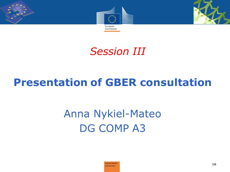 Session III Presentation of GBER consultation Anna Nykiel-Mateo DG COMP A3 16
