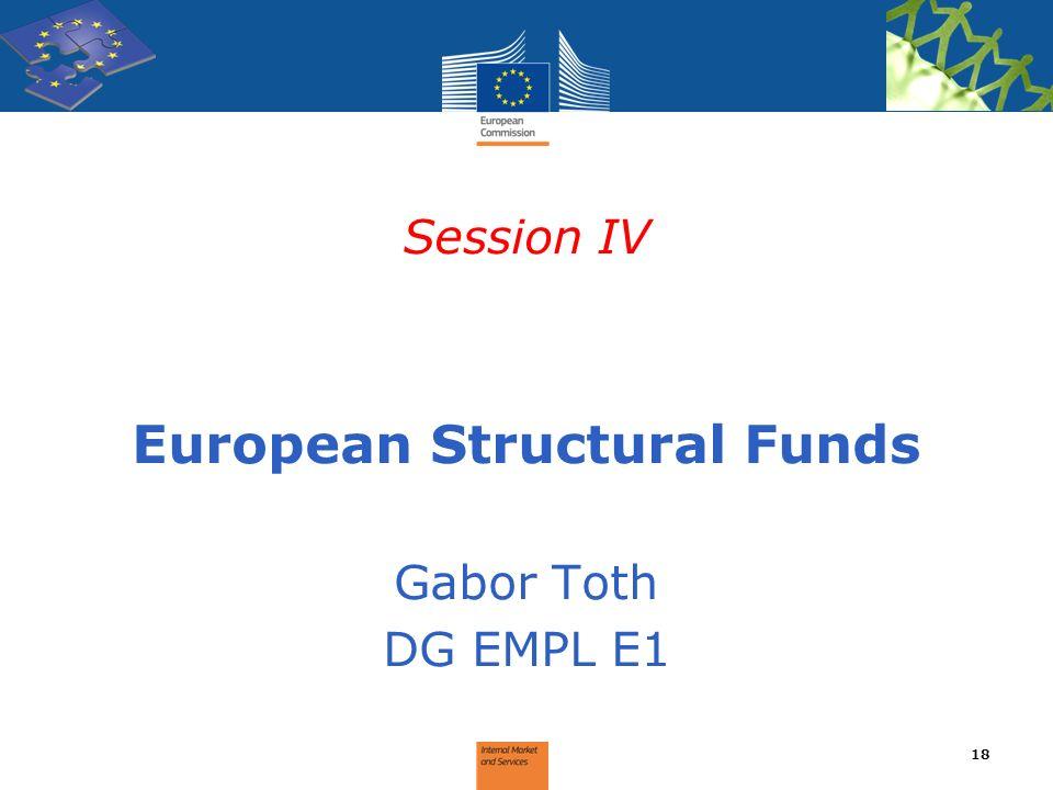 Session IV European Structural Funds Gabor Toth DG EMPL E1 18