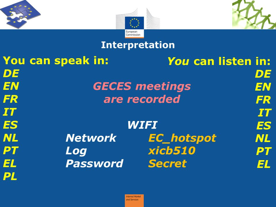 Interpretation You can speak in: DE EN FR IT ES NL PT EL PL You can listen in: DE EN FR IT ES NL PT EL GECES meetings are recorded WIFI NetworkEC_hots