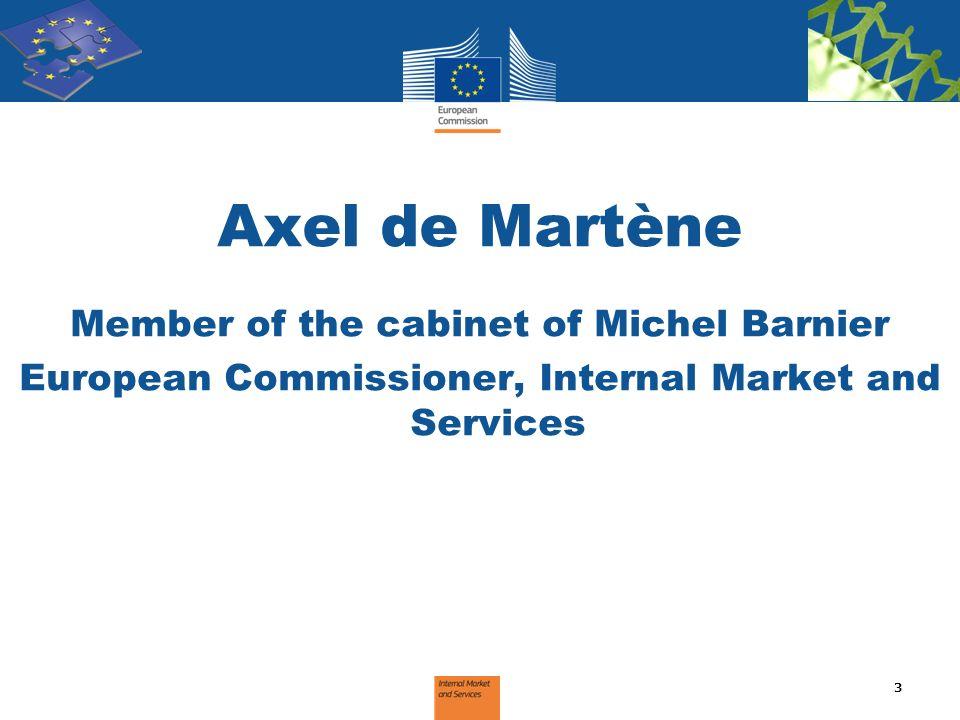 Axel de Martène Member of the cabinet of Michel Barnier European Commissioner, Internal Market and Services 3