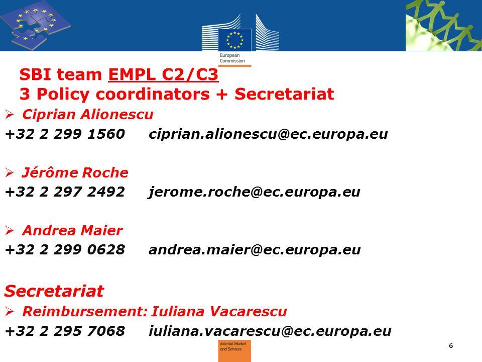 SBI team EMPL C2/C3 3 Policy coordinators + Secretariat Ciprian Alionescu +32 2 299 1560ciprian.alionescu@ec.europa.eu Jérôme Roche +32 2 297 2492jero