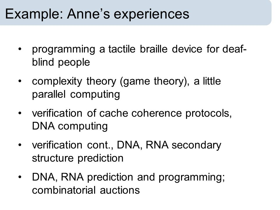 Example: Annes experiences programming a tactile braille device for deaf- blind people complexity theory (game theory), a little parallel computing ve