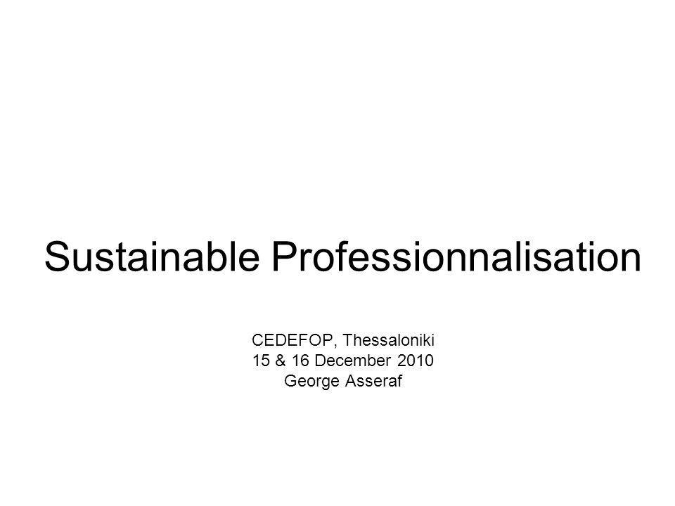 Sustainable Professionnalisation CEDEFOP, Thessaloniki 15 & 16 December 2010 George Asseraf