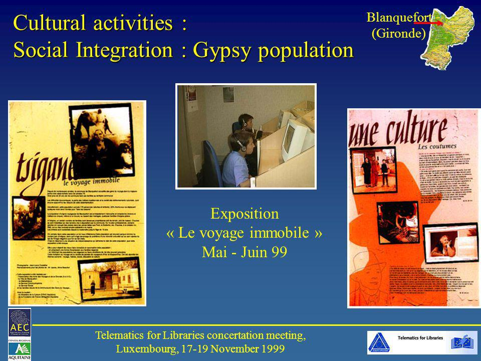 Telematics for Libraries concertation meeting, Luxembourg, 17-19 November 1999 Cultural activities : Social Integration : Gypsy population Blanquefort (Gironde) Exposition « Le voyage immobile » Mai - Juin 99