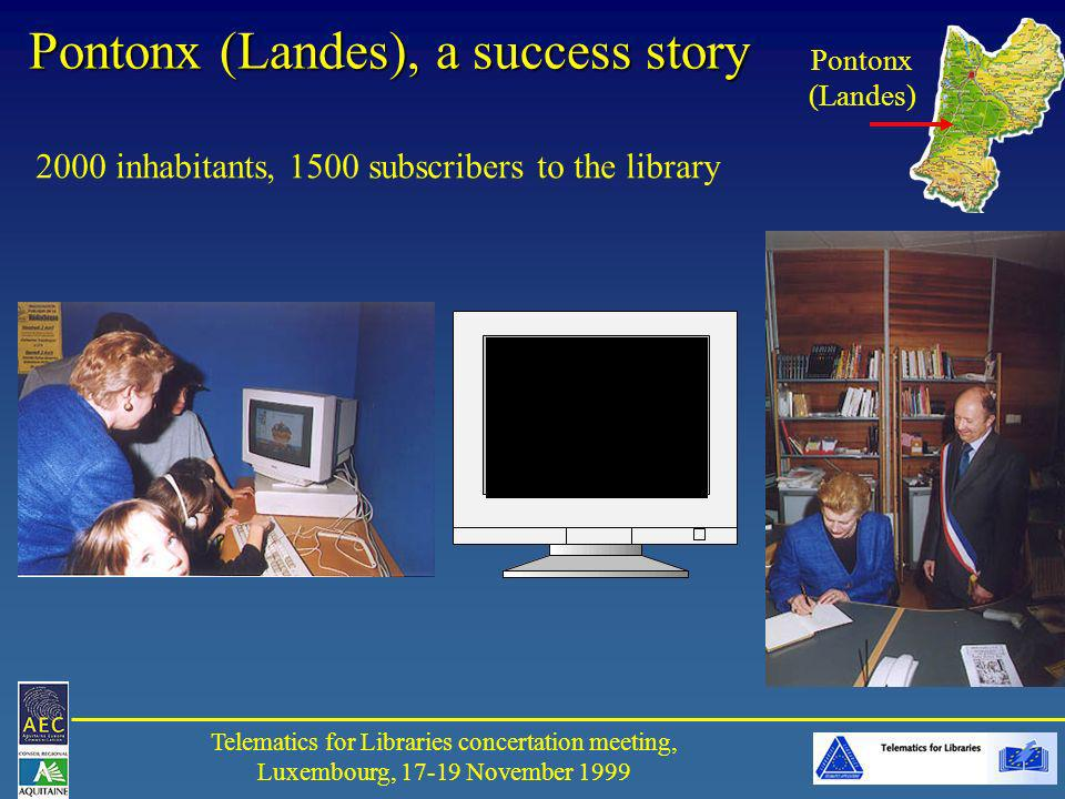 Telematics for Libraries concertation meeting, Luxembourg, 17-19 November 1999 Pontonx (Landes), a success story 2000 inhabitants, 1500 subscribers to the library Pontonx (Landes)