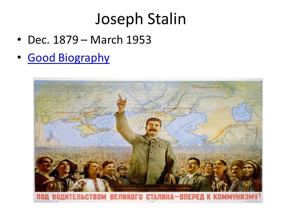Joseph Stalin Dec. 1879 – March 1953 Good Biography
