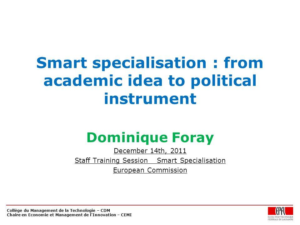Collège du Management de la Technologie – CDM Chaire en Economie et Management de l'Innovation – CEMI Smart specialisation : from academic idea to pol