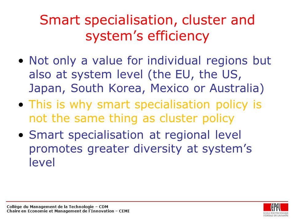 Smart specialisation, cluster and systems efficiency Not only a value for individual regions but also at system level (the EU, the US, Japan, South Ko