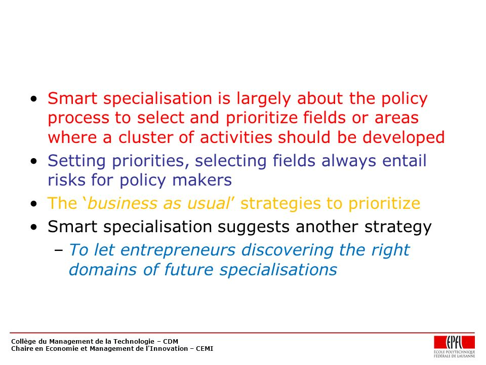 Smart specialisation is largely about the policy process to select and prioritize fields or areas where a cluster of activities should be developed Se