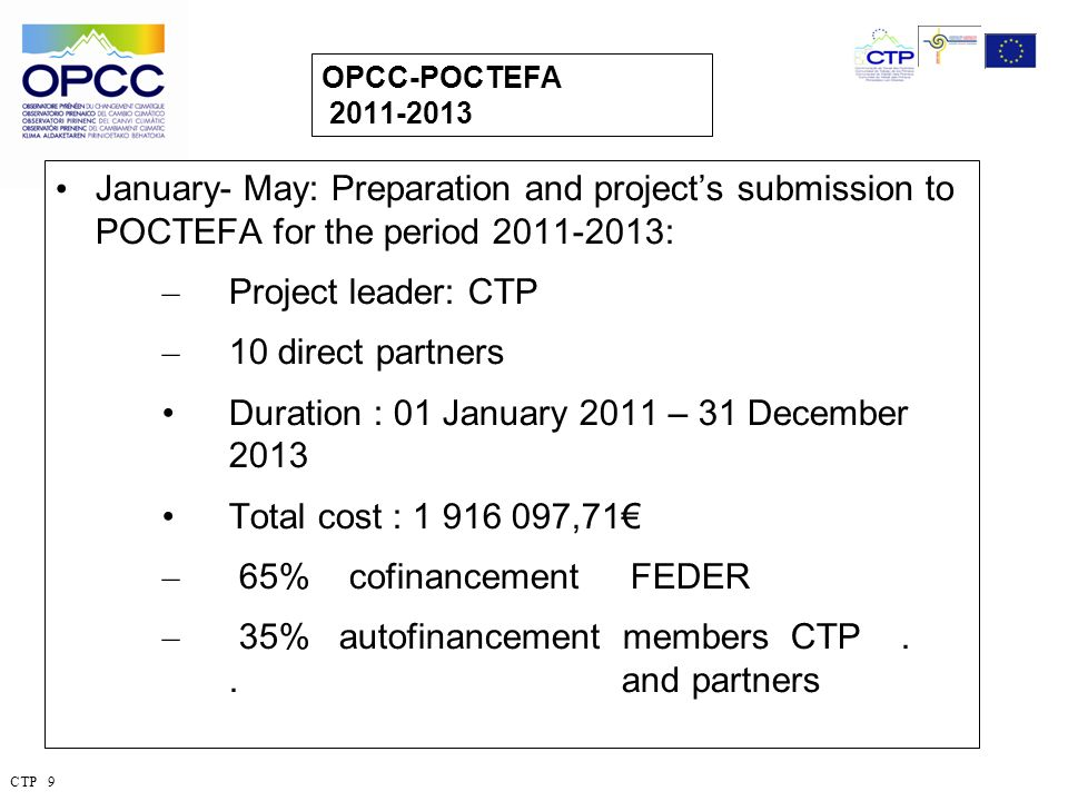 January- May: Preparation and projects submission to POCTEFA for the period 2011-2013: – Project leader: CTP – 10 direct partners Duration : 01 January 2011 – 31 December 2013 Total cost : 1 916 097,71 – 65% cofinancement FEDER – 35% autofinancement members CTP..