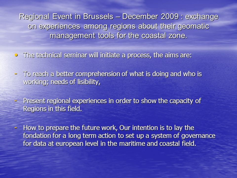 Regional Event in Brussels – December 2009 : exchange on experiences among regions about their geomatic management tools for the coastal zone.