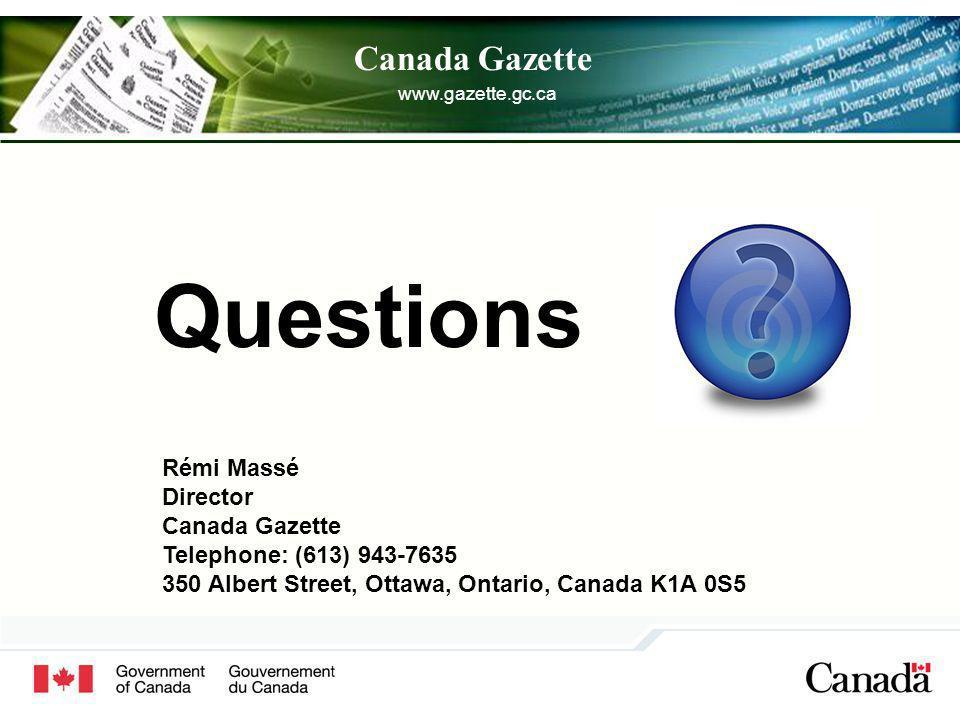 Canada Gazette Questions Rémi Massé Director Canada Gazette Telephone: (613) 943-7635 350 Albert Street, Ottawa, Ontario, Canada K1A 0S5