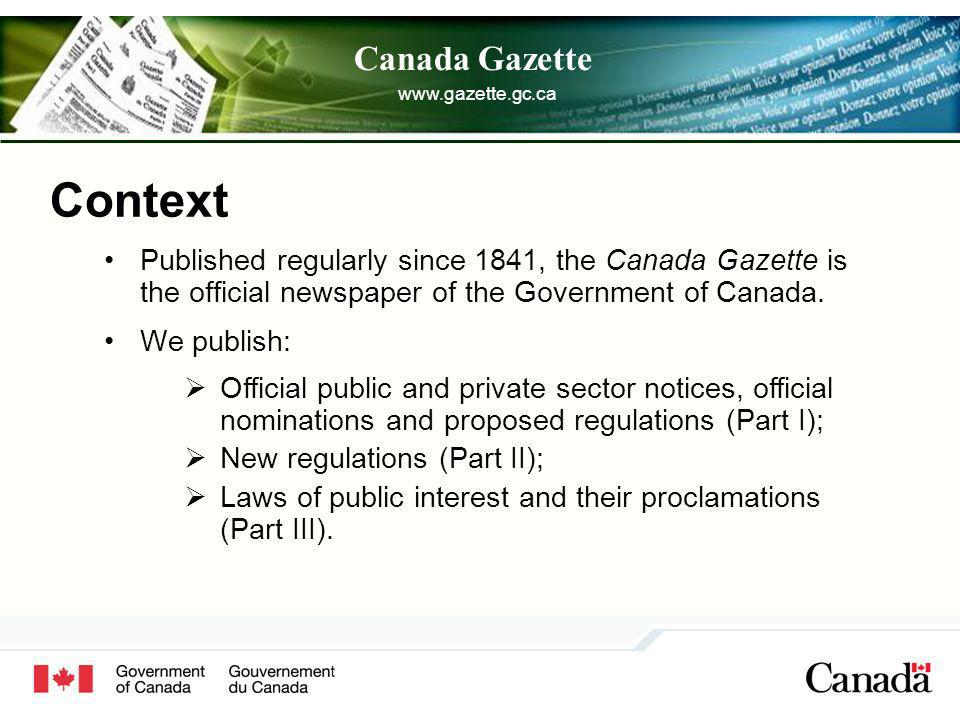 www.gazette.gc.ca Canada Gazette Background and Framework of the Consultation Process In 1986, within the framework of the Regulatory Reform Strategy, the Government of Canada established the first policy regarding regulation.