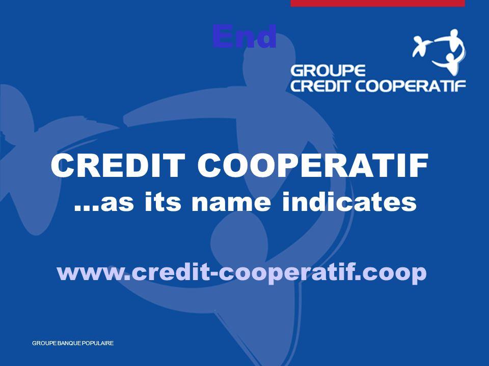 Titre générique du document CREDIT COOPERATIF …as its name indicates www.credit-cooperatif.coop GROUPE BANQUE POPULAIRE End