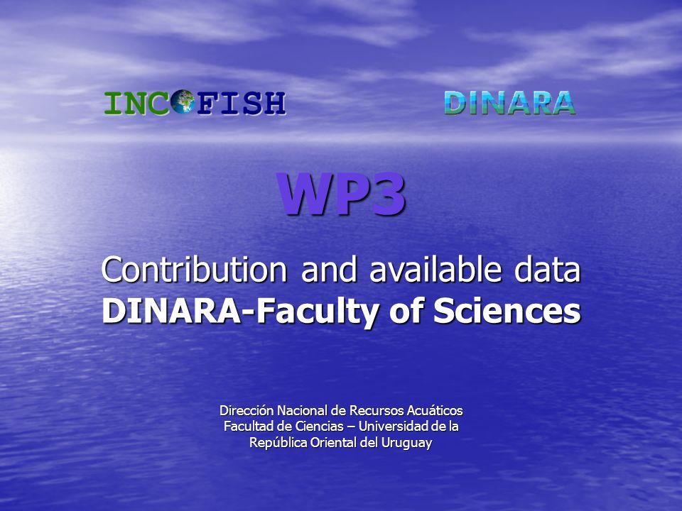 WP3 Dirección Nacional de Recursos Acuáticos Facultad de Ciencias – Universidad de la República Oriental del Uruguay Contribution and available data D