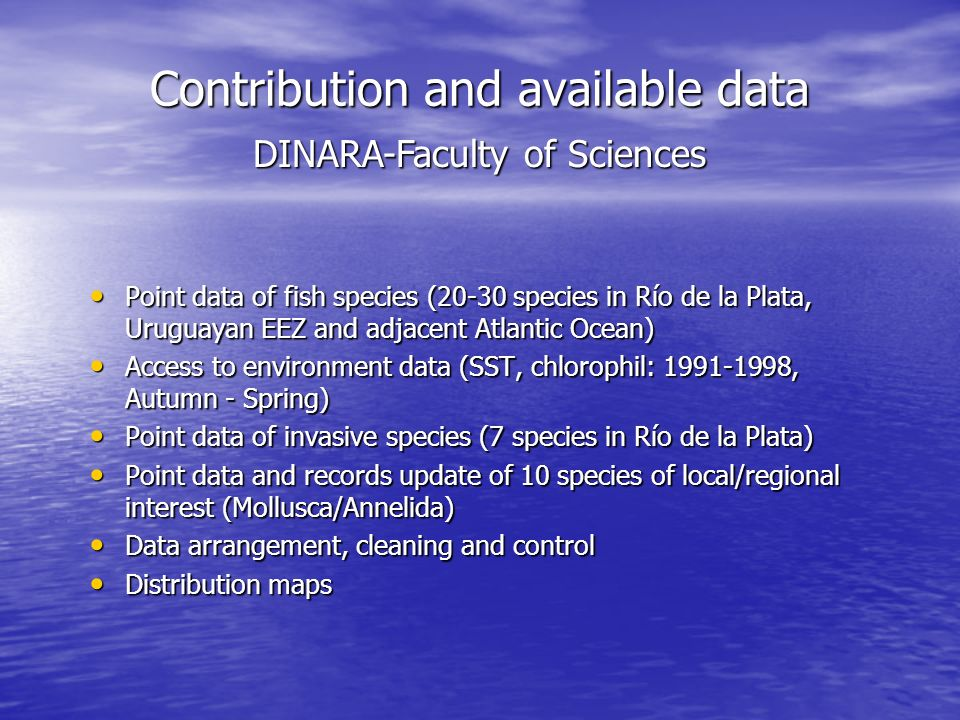 Contribution and available data Point data of fish species (20-30 species in Río de la Plata, Uruguayan EEZ and adjacent Atlantic Ocean) Point data of