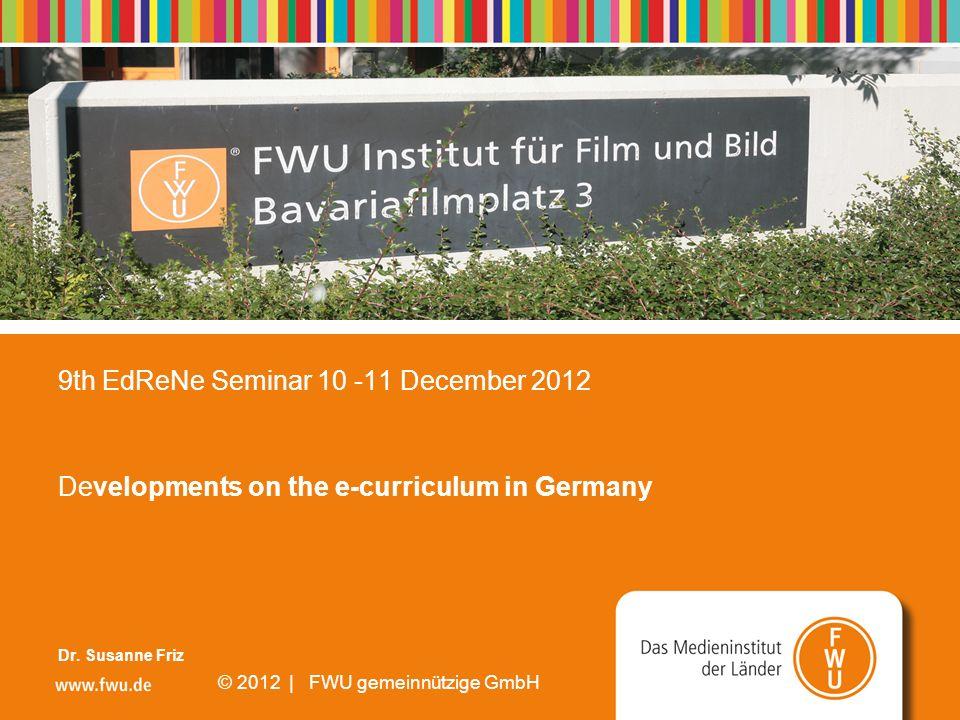 Seite 1 01/11/2013 © 2008 | FWU gemeinnützige GmbH 9th EdReNe Seminar 10 -11 December 2012 Developments on the e-curriculum in Germany Dr. Susanne Fri