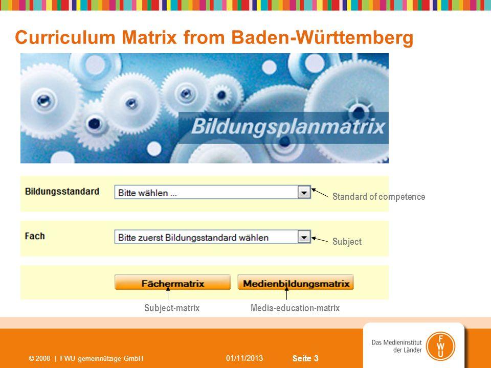 Seite 3 01/11/2013 © 2008 | FWU gemeinnützige GmbH Curriculum Matrix from Baden-Württemberg Standard of competence Subject Subject-matrixMedia-educati