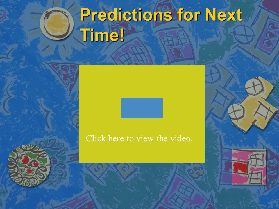 Predictions for Next Time! Click here to view the video.