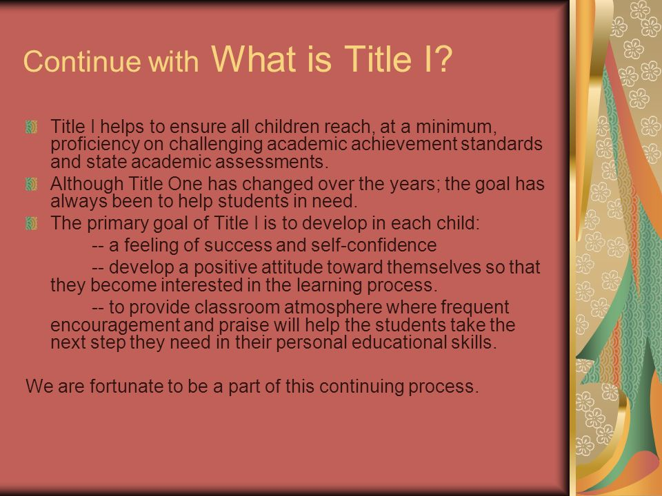 Continue with What is Title I? Title I helps to ensure all children reach, at a minimum, proficiency on challenging academic achievement standards and