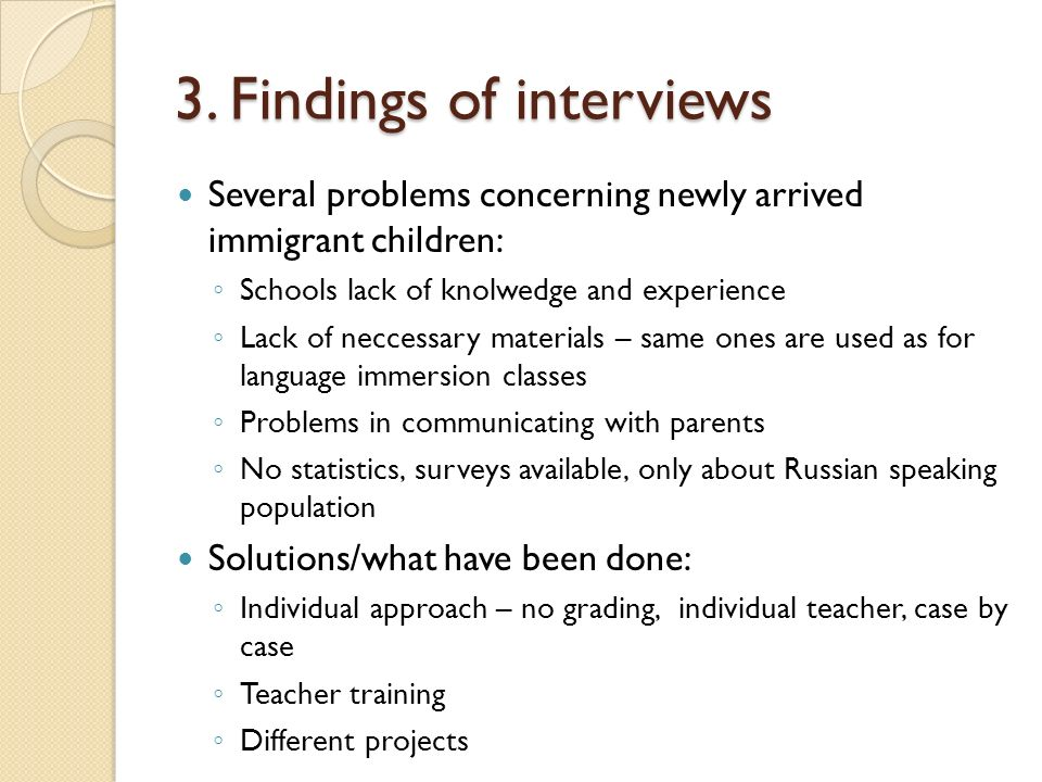 3. Findings of interviews Several problems concerning newly arrived immigrant children: Schools lack of knolwedge and experience Lack of neccessary ma
