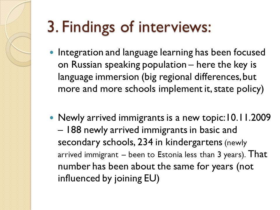 3. Findings of interviews: Integration and language learning has been focused on Russian speaking population – here the key is language immersion (big