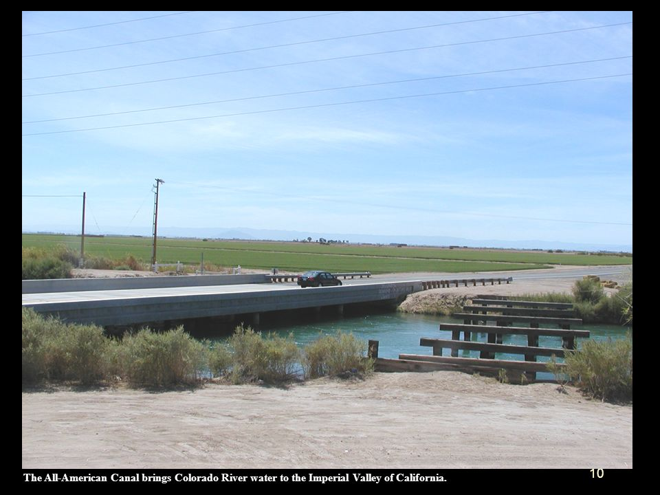 10 The All-American Canal brings Colorado River water to the Imperial Valley of California.