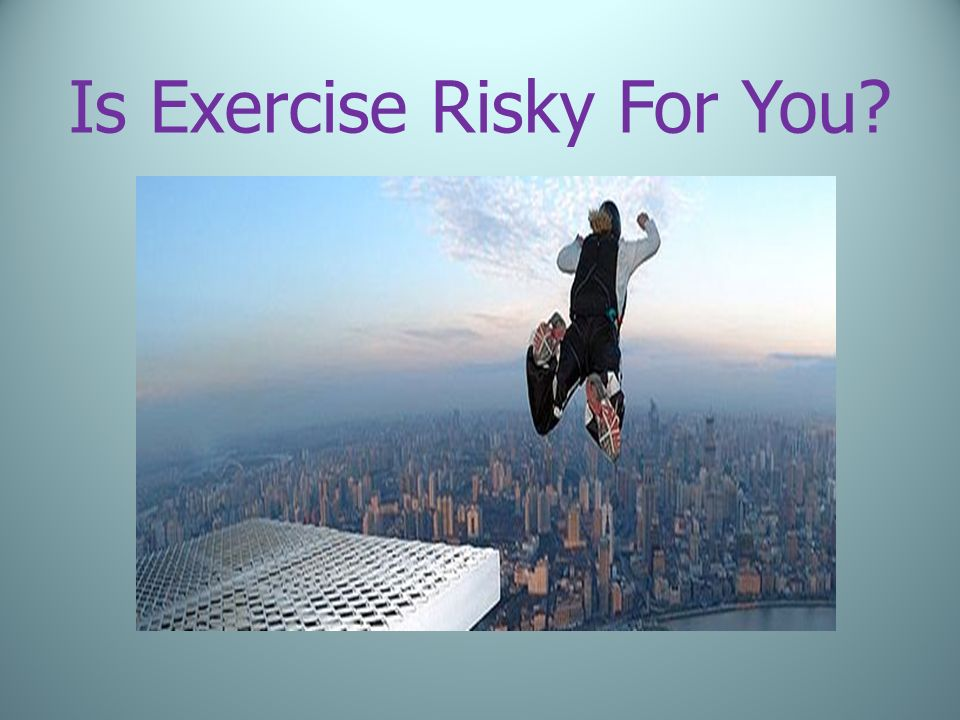 Is Exercise Risky For You?