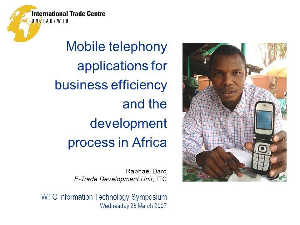 Mobile phone boom in Africa Source : ITU, 2006 1998 120 80 40 0 Million users, from 1998 to 2005 Fixed phone Internet Mobile phone 2005