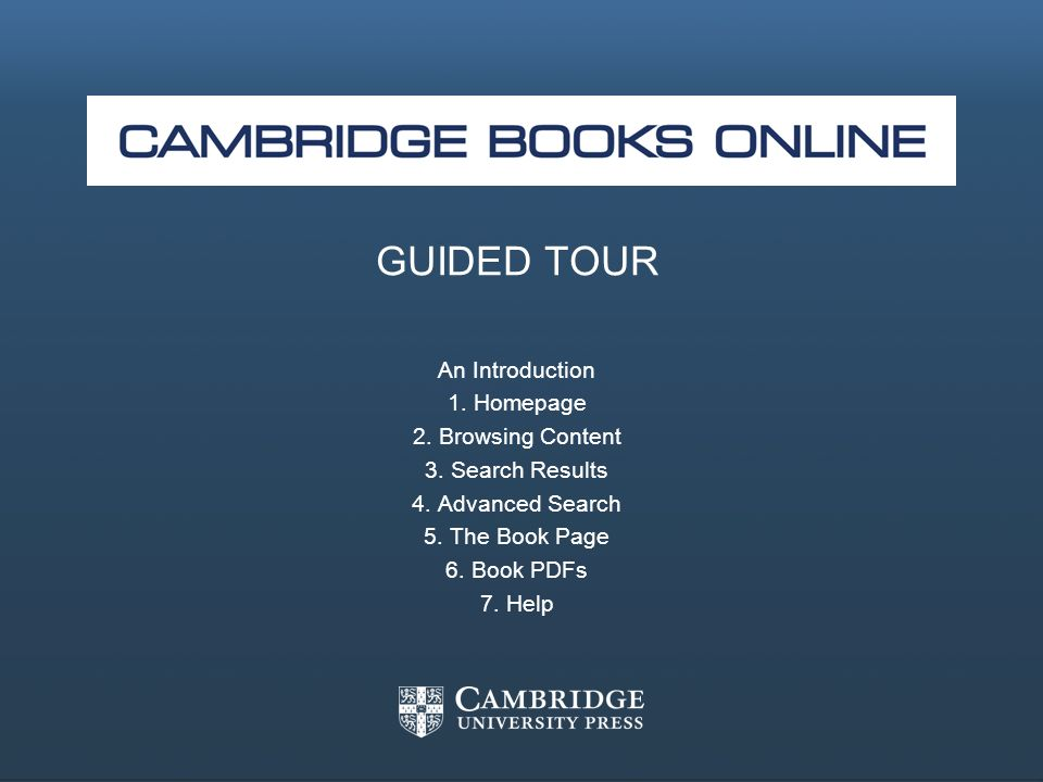 GUIDED TOUR An Introduction 1.Homepage 2.Browsing Content 3.Search Results 4.Advanced Search 5.The Book Page 6.Book PDFs 7.Help