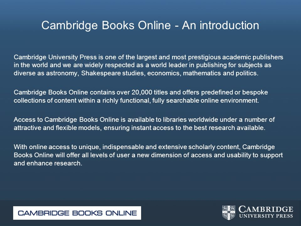 Cambridge Books Online - An introduction Cambridge University Press is one of the largest and most prestigious academic publishers in the world and we
