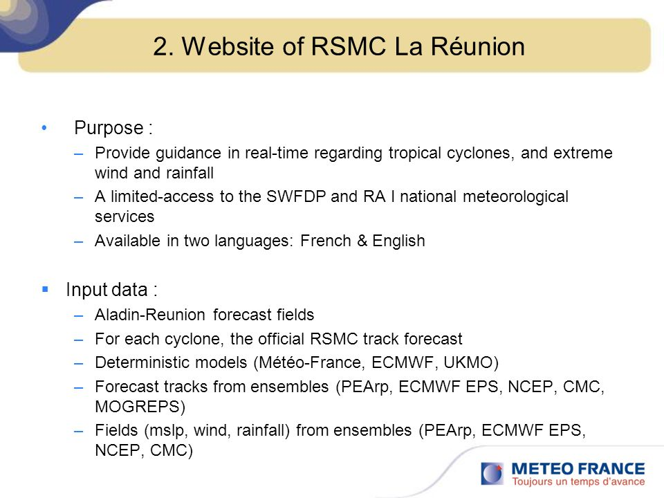 2. Website of RSMC La Réunion Purpose : –Provide guidance in real-time regarding tropical cyclones, and extreme wind and rainfall –A limited-access to