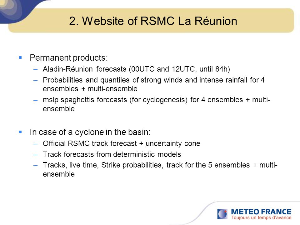 2. Website of RSMC La Réunion Permanent products: –Aladin-Réunion forecasts (00UTC and 12UTC, until 84h) –Probabilities and quantiles of strong winds