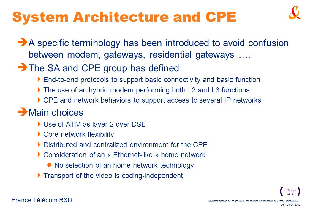 La communication de ce document est soumise à autorisation de France Télécom R&D D10 - 09/04/2002 France Télécom R&D System Architecture and CPE Reference model