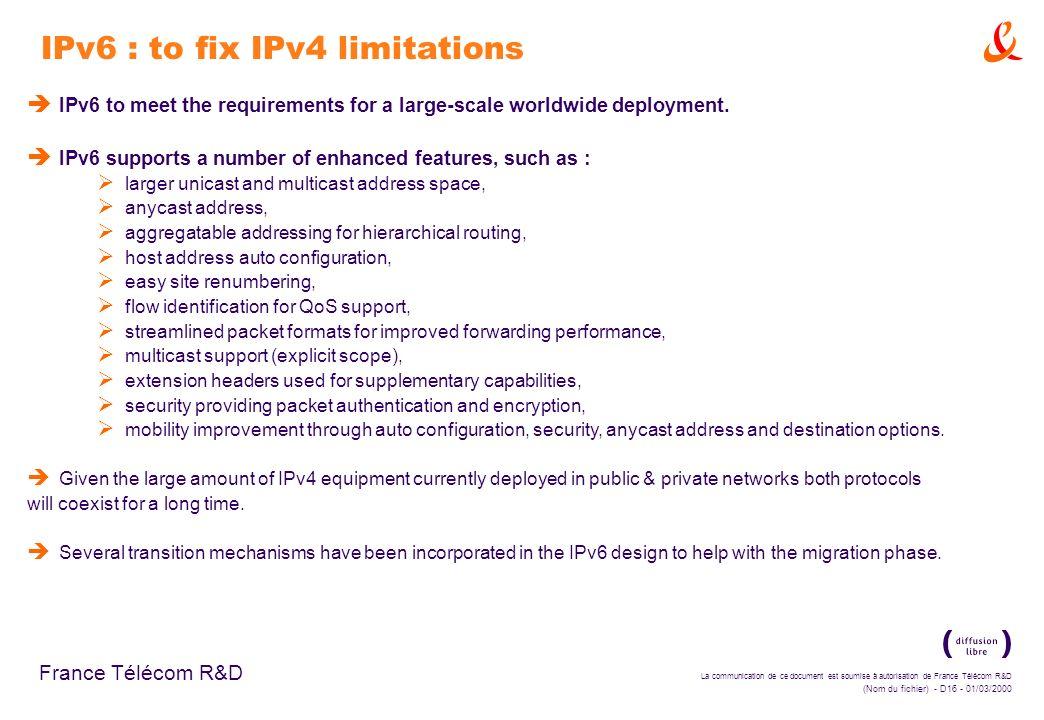 La communication de ce document est soumise à autorisation de France Télécom R&D (Nom du fichier) - D16 - 01/03/2000 France Télécom R&D IPv6 : to fix